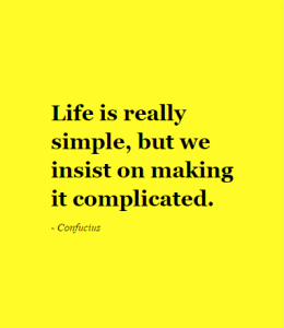 Life is really simple. But we insist on making it complicated