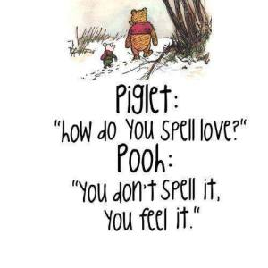 Piglet, How to you spell love, Pooh, You don't spell it you feel it