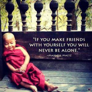 if you make friends with yourself, you will never be alone